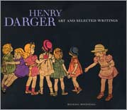 Henry Darger: Art and Selected Writings by Michael Bonesteel